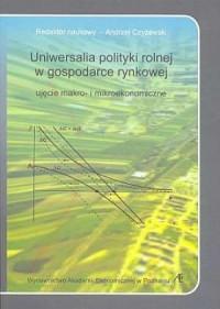Uniwersalia polityki rolnej gospodarce rynkowej. Ujęcie makro i mikroekonomiczne - okładka książki