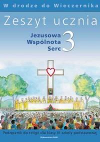 W drodze do Wieczernika. Jezusowa Wspólnota Serc. Klasa 3. Szkoła podstawowa. Zeszyt ucznia do religii - okładka podręcznika