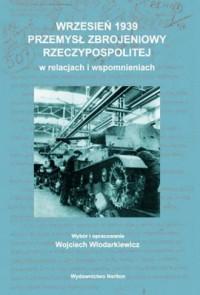 Wrzesień 1939. Przemysł zbrojeniowy Rzeczypospolitej w relacjach i wspomnieniach - okładka książki