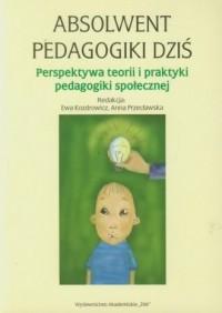 Absolwent pedagogiki dziś. Perspektywa teorii i praktyki pedagogiki społecznej - okładka książki