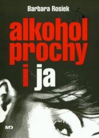 Alkohol, prochy i ja - okładka książki