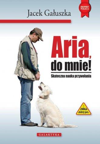 Aria do mnie! skuteczna nauka przywołania - okładka książki