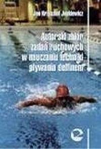 Autorski zbiór zadań ruchowych w nauczaniu techniki pływania delfinem - okładka książki