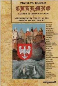 Chełmno i miejscowości w pobliżu na tle dziejów Polski i Europy - okładka książki