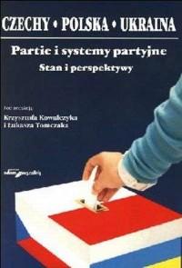 Czechy, Polska, Ukraina. Partie i systemy partyjne. Stan i pespektywy - okładka książki
