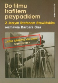 Do filmu trafiłem przypadkiem. Z Jerzym Stefanem Stawińskim rozmawia Barbara Giza - okładka książki