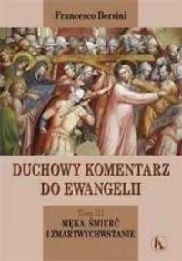Duchowy komentarz do Ewangelii. Tom 3. Męka, śmierć i Zmartwychwstanie - okładka książki