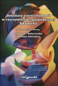 Dylematy teorii ekonomii w rzeczywistości gospodarczej XXI wieku - okładka książki