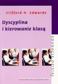 Dyscyplina i kierowanie klasą. Seria: Edukacja dzisiaj - okładka książki