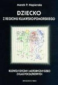 Dziecko z regionu kujawsko-pomorskiego. Rozwój fizyczny i motoryczny dzieci z klas początkowych - okładka książki