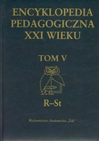 Encyklopedia pedagogiczna XXI wieku. Tom 5. R-St - okładka książki