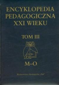 Encyklopedia pedagogiczna XXI wieku. Tom III. M-O - okładka książki