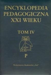 Encyklopedia pedagogiczna XXI wieku. Tom IV. P - okładka książki