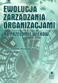 Ewolucja zarządzania organizacjami na przełomie wieków - okładka książki