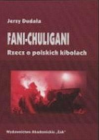 Fani-chuligani. Rzecz o polskich kibolach - okładka książki