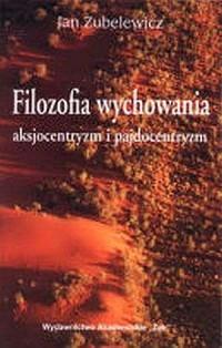 Filozofia wychowania. Aksjocentryzm i pajdocentryzm - okładka książki
