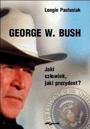 George W. Bush. Jaki człowiek, - okładka książki