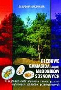Glebowe gamasida (Acari) młodników sosnowych w rejonach oddziaływania zanieczyszczeń zakładów przemysłowych - okładka książki