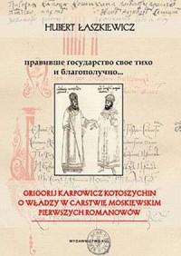 Grigorij Karpowicz Kotoszychin o władzy w Carstwie Moskiewskim pierwszych Romanowów - okładka książki