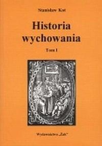 Historia wychowania. Tom 1. Od starożytnej Grecji do połowy wieku XVIII - okładka książki