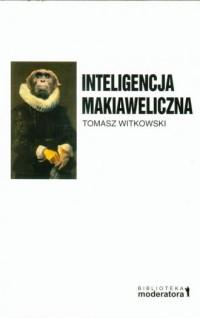 Inteligencja makiaweliczna. Rzecz o pochodzeniu natury ludzkiej. Seria: Biblioteka Moderatora - okładka książki