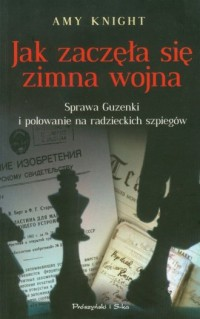 Jak zaczęła się zimna wojna. Sprawa Guzenki i polowanie na radzieckich szpiegów - okładka książki
