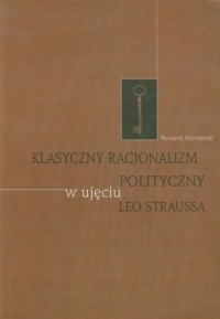 Klasyczny racjonalizm polityczny w ujęciu Leo Straussa - okładka książki