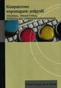 Komputerowe wspomaganie poligrafii. Teoria, praktyka, przegląd oprogramowania - okładka książki