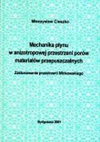 Mechanika płynu w anizotropowej przestrzeni porów materiałów przepuszczalnych - okładka książki
