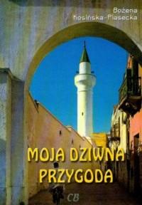 Moja dziwna przygoda - Bożena Kosińska-Piasecka - okładka książki