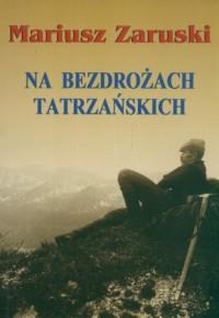 Na bezdrożach tatrzańskich - Mariusz Zaruski - okładka książki