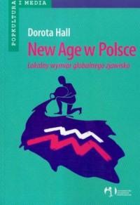 New Age w Polsce. Lokalny wymiar globalnego zjawiska. Seria: Popkultura i media - okładka książki