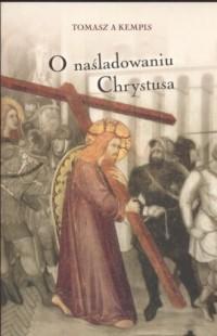 O naśladowaniu Chrystusa - Tomasz a Kempis - okładka książki