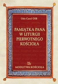 Pamiątka Pana w liturgii pierwotnego Kościoła. Modlitwa Kościoła - okładka książki