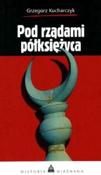 Pod rządami półksiężyca - Grzegorz Kucharczyk - okładka książki