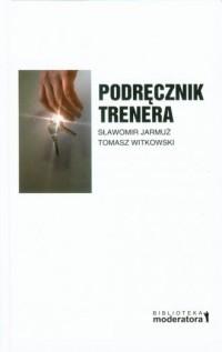 Podręcznik trenera. Seria: Biblioteka Moderatora - okładka książki