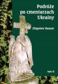 Podróże po cmentarzach Ukrainy. Tom 2 - okładka książki