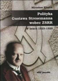 Polityka Gustawa Stresemanna wobec ZSRR w latach 1923-1929 - okładka książki