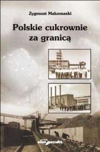 Polskie cukrownie za granicą - Zygmunt Makomaski - okładka książki