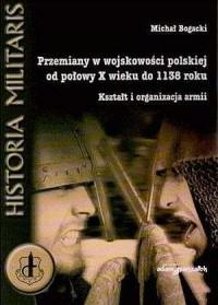 Przemiany w wojskowości polskiej od połowy X wieku do 1138 roku. Kształt i organizacja armii. Historia militaris - okładka książki