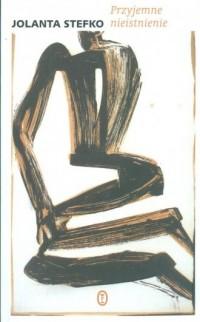 Przyjemne nieistnienie - Jolanta Stefko - okładka książki