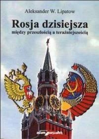 Rosja dzisiejsza między przeszłością a teraźniejszością - okładka książki
