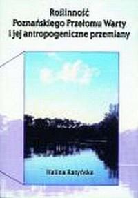 Roślinność Poznańskiego Przełomu Warty i jej antropogeniczne przemiany - okładka książki