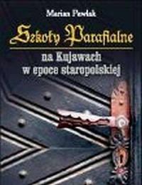Szkoły parafialne na Kujawach w epoce staropolskiej - okładka książki