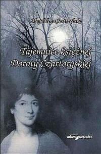 Tajemnice księżnej Doroty Czartoryskiej - okładka książki
