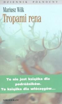 Tropami rena - Mariusz Wilk - okładka książki