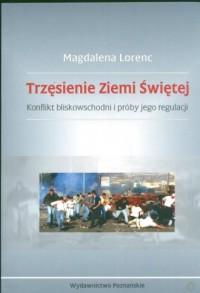 Trzęsienie Ziemi Świętej. Konflikt bliskowschodni i próby jego regulacji - okładka książki