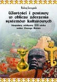 Wartości i postawy w obliczu zderzenia systemów kulturowych (Hiszpańscy zdobywcy XVI w. Wobec Nowego Świata) - okładka książki