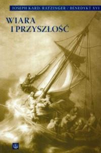 Wiara i przyszłość - Benedykt XVI - okładka książki