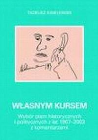 Własnym kursem. Wybór pism historycznych i politycznych z lat 1967-2003 - okładka książki